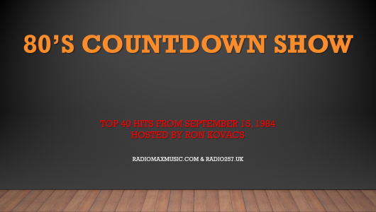 This Week We Count Down The Top 40 Hits From September 15 1984 Live On RadioMaxMusic And 80s Music Station At Radio257uk
